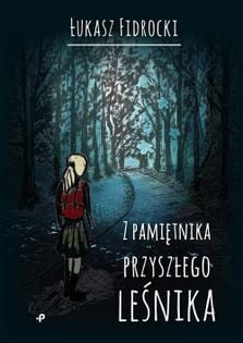 Z pamiętnika przyszłego leśnika Fidrocki Łukasz