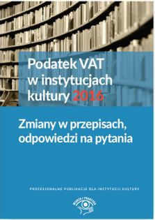 Podatek VAT w instytucjach kultury 2016 Król Tomasz, Magdziarz Grzegorz,  Pietrzak Urszula