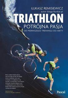 Triathlon Potrójna pasja Remisiewicz Łukasz