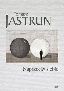 Naprzeciw siebie Jastrun Tomasz