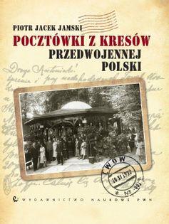 Pocztówki z Kresów przedwojennej Polski Jamski Piotr Jacek