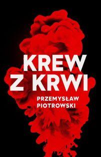 Krew z krwi Piotrowski Przemysław