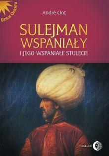 Sulejman Wspaniały i jego wspaniałe stulecie Clot Andre