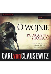 O wojnie. Podręcznik stratega Clausewitz Carl
