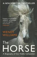 The Horse A Biography of Our Noble Companion Wendy Williams