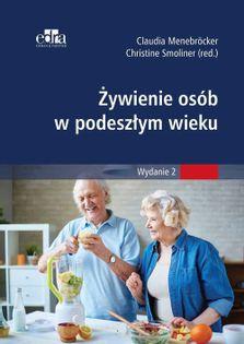 Żywienie w opiece nad osobami w starszym wieku Menebröcker C., Smoliner C.