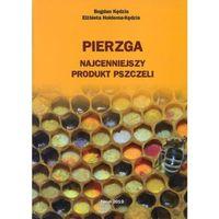 """Książka """"Pierzga Najcenniejszy produkt pszczeli"""" (Bogdan Kędzia, Elżbieta Hołderna-Kędzia)"""