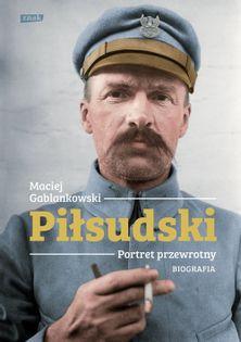 Piłsudski Portret przewrotny Biografia Gablankowski Maciej