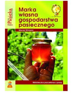 """Książka """"Marka własna gospodarstwa pasiecznego"""" - Maciej Winiarski"""