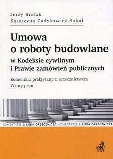 Umowa o roboty budowlane w Kodeksie cywilnym i Prawie zamówień publicznych Bieluk Jerzy, Zadykowicz-Sokół Katarzyna