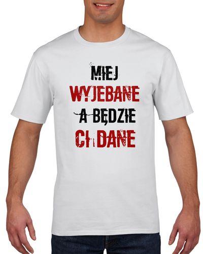 Koszulka męska Miej wyjebane a będzie Ci dane XXL Biały na Arena.pl