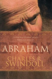 Abraham. Niezwykła podróż wiary pewnego Nomady - Charles R. Swindoll - powieść