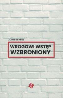 Wrogowi wstęp wzbroniony - John Bevere - oprawa miękka