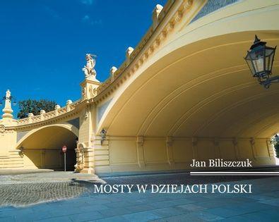 Mosty w dziejach Polski Biliszczuk Jan