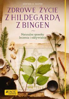 Zdrowe życie z Hildegardą z Bingen Heepen Gunther H.