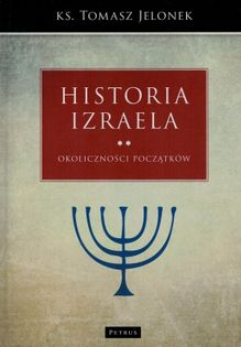Historia Izraela Tom 2 Okoliczności początków - ks. Tomasz Jelonek - oprawa twarda