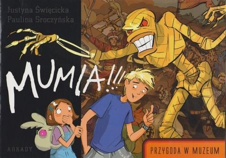 Mumia!!! Przygoda w muzeum Justyna Święcicka