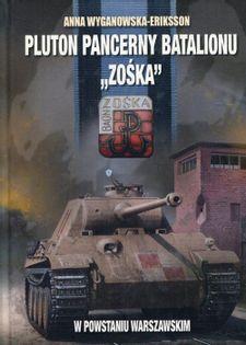 Pluton pancerny Batalionu Zośka w Powstaniu Warszawskim Wyganowska-Eriksson Anna