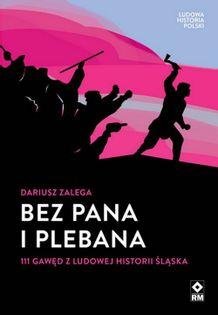 Bez Pana i Plebana 111 gawęd z ludowej historii Śląska Zalega Dariusz