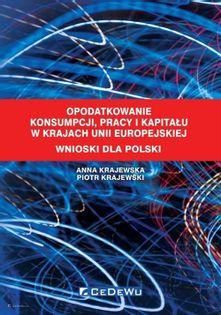 Opodatkowanie konsumpcji, pracy i kapitału w krajach Unii Europejskiej Wnioski dla Polski Krajewska Anna, Krajewski Piotr