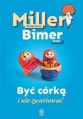 Być córką i nie zwariować Katarzyna Miller, Anna Bimer
