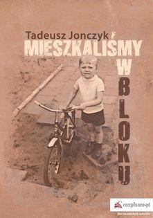 Mieszkaliśmy w bloku Jonczyk Tadeusz