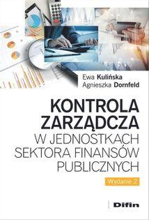 Kontrola zarządcza w jednostkach sektora finansów publicznych Kulińska Ewa, Dornfeld Agnieszka