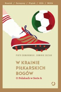 W krainie piłkarskich bogów Dumanowski Piotr, Guziak Dominik