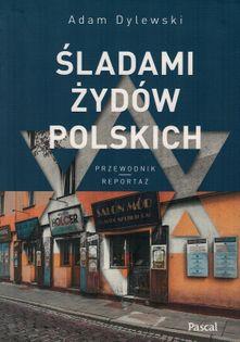Śladami Żydów polskich - reportaż, przewodnik - Adam Dylewski - oprawa miękka