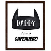Plakat w ramie brązowej, daddy is my superhero 40x50