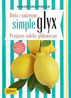 Dieta z sukcesem SIMPLE GLYX. Przyjazny indeks glikemiczny Grillparzer Marion