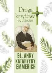 Droga krzyżowa wg objawień bł. Anny K. Emmerich Małgorzata Sękalska