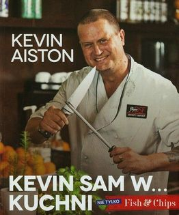 Kevin sam w kuchni Nie tylko Fish & Chips Aiston Kevin