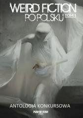 Weird fiction po polsku T.1 praca zbiorowa