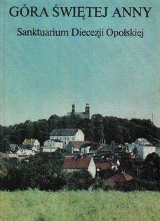 Góra Świętej Anny Sanktuarium Diecezji Opolskiej Andrzej Hanich Adam Bujak