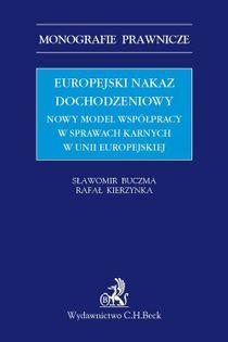 Europejski nakaz dochodzeniowy. Nowy model współpracy w sprawach karnych w Unii Europejskiej Sławomir Buczma, Rafał Kierzynka