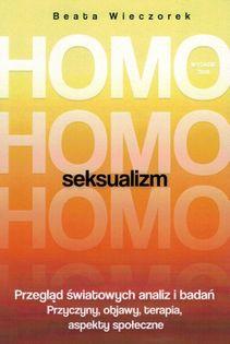Homoseksualizm - Beata Wieczorek - przegląd światowych analiz i badań Przyczyny, objawy, terapia, aspekty społeczne