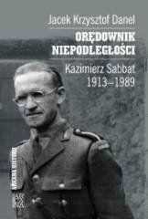 Orędownik niepodległości. Kazimierz Sabbat 1913-19 Jacek Krzysztof Danel