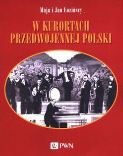 W kurortach przedwojennej Polski Łozińska Maja, Łoziński Jan