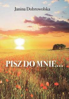 Pisz do mnie... Dobrowolska Janina