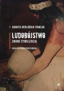 Ludobójstwo zwane cywilizacją. Derlińska-Pawlak Danuta