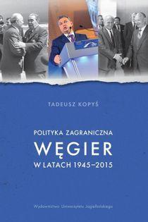 Polityka zagraniczna Węgier w latach 1945-2015 Kopyś Tadeusz