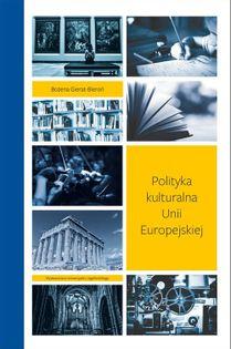 Polityka kulturalna Unii Europejskiej Gierat-Bieroń Bożena