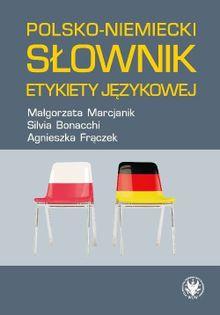 Polsko-niemiecki słownik etykiety językowej Marcjanik Małgorzata, Bonacchi Sylvia, Frączek Agnieszka