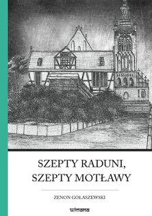 Szepty Raduni, szepty Motławy Gołaszewski Zenon