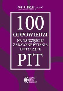 100 odpowiedzi na najczęściej zadawane pytania dotyczące PIT Praca zbiorowa