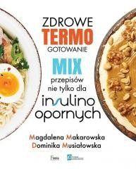 Zdrowe termogotowanie. Mix przepisów nie tylko... Magdalena Makarowska, Dominika Musiałowska