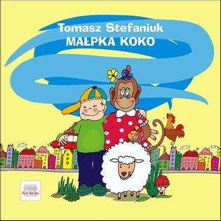 Małpka Koko i inne wierszyki dla (nie)grzecznych dzieci Stefaniuk Tomasz
