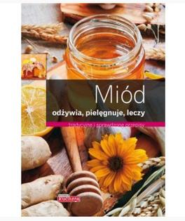 """Książka """"Miód. Odżywia, pielęgnuje, leczy"""" - Iwona Czarkowska"""