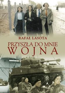Przyszła do mnie wojna Lasota Rafał
